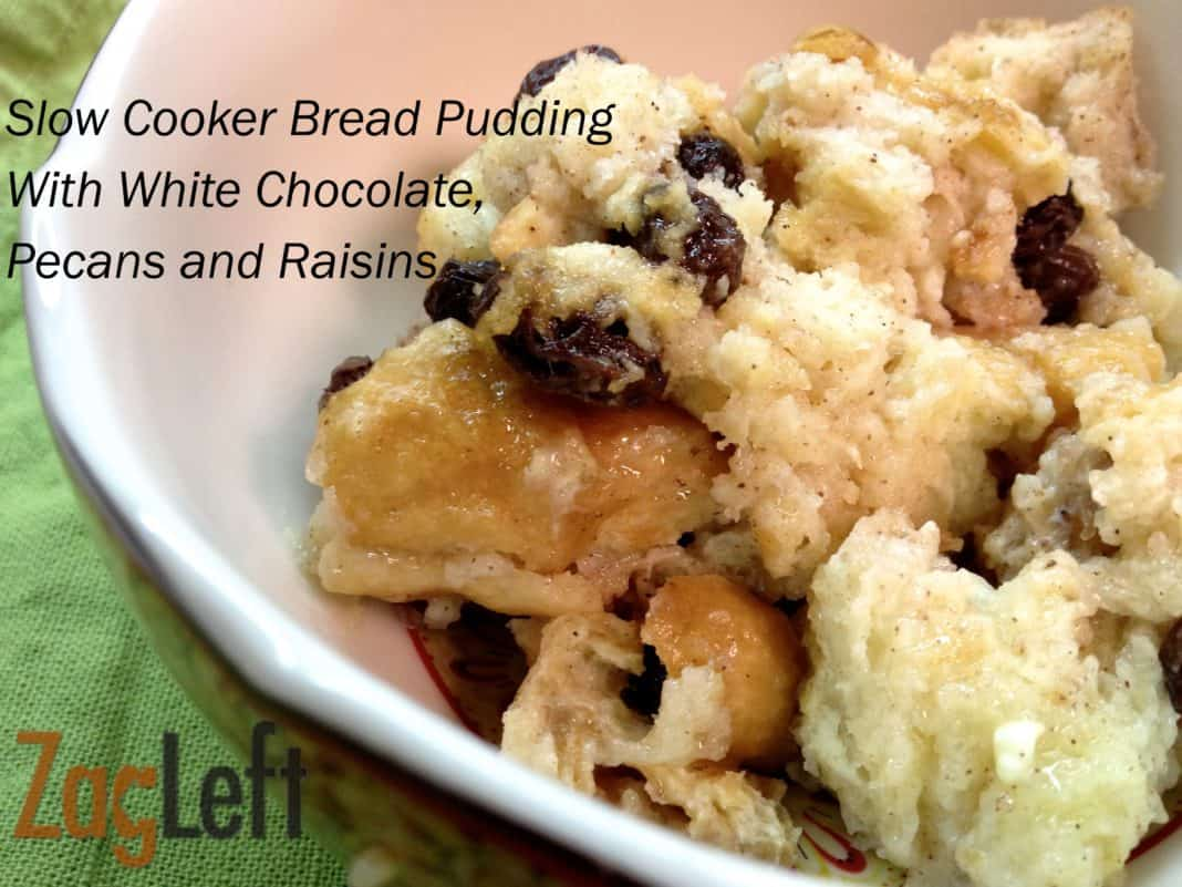 Slow Cooker Bread Pudding With White Chocolate, Pecans and Raisins